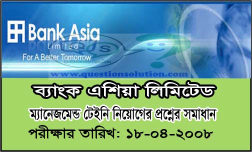 Bank Asia Management Trainees Question Solution 2008