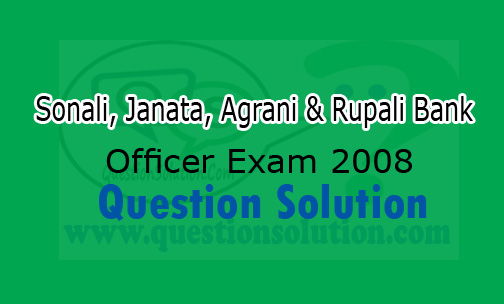 Sonali, Janata, Agrani & Rupali Bank Officer Exam Question Solve 2008