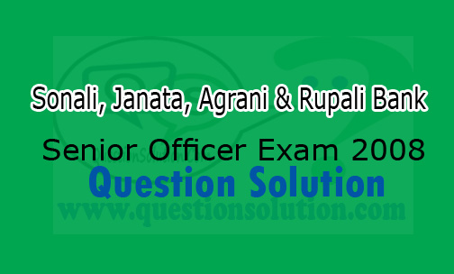 Sonali, Janata, Agrani & Rupali Bank Senior Officer Exam 2008